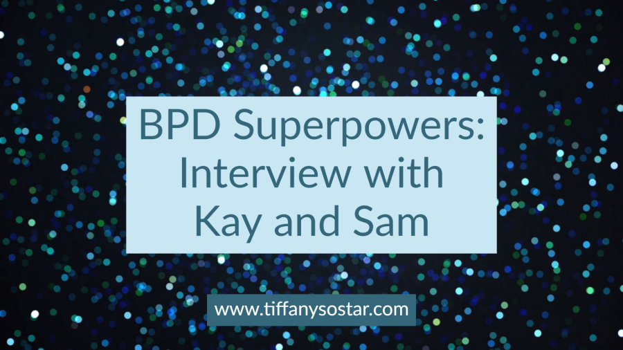 BPD Superpowers Interview with Kay and Sam