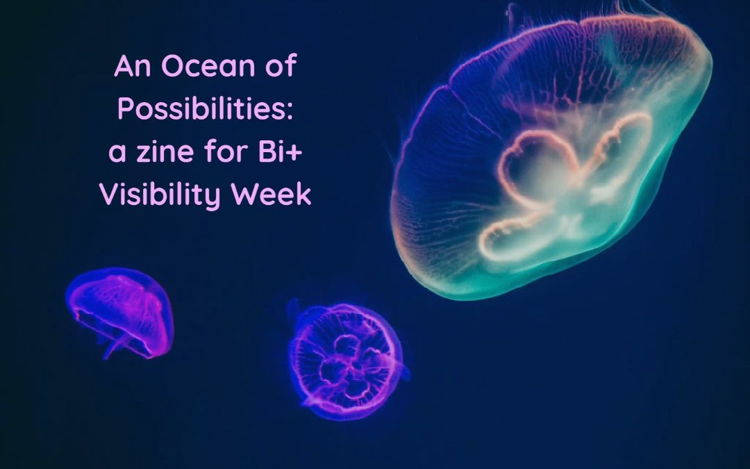 An Ocean of Possibilities: a zine for Bi+ Visibility Week