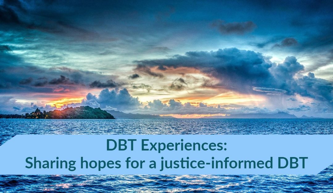 An ocean with a dramatic sky. Text reads DBT Experiences: Sharing hopes for a justice-informed DBT